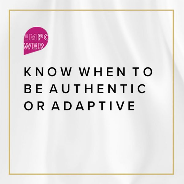 Know When to Be Authentic or Adaptive